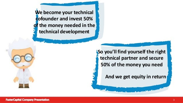 FasterCapital Company Presentation 4 You need to accept FasterCapital as your technical cofounder and we will be responsib...
