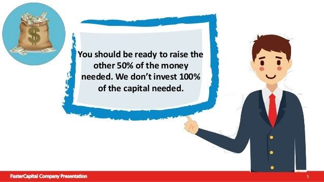FasterCapital Company Presentation 6 We will give you enough time to raise the money, usually it's 3 months after your acc...