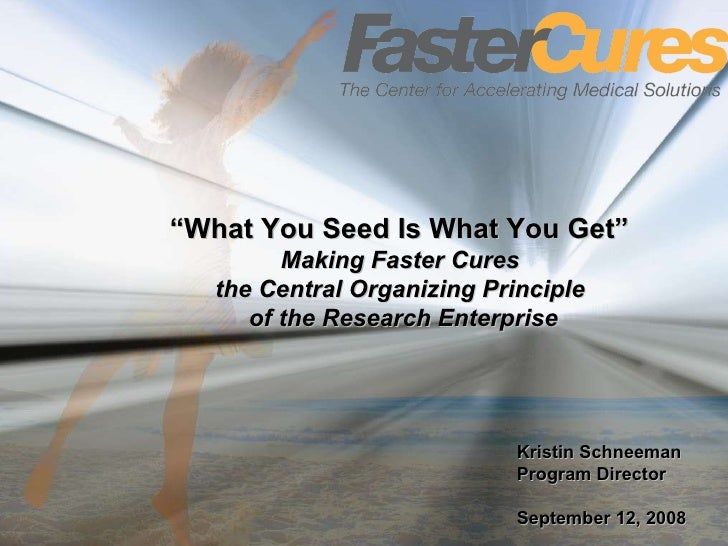 "Kristin Schneeman Program Director September 12, 2008 "" What You Seed Is What You Get""  Making Faster Cures  the Central O..."