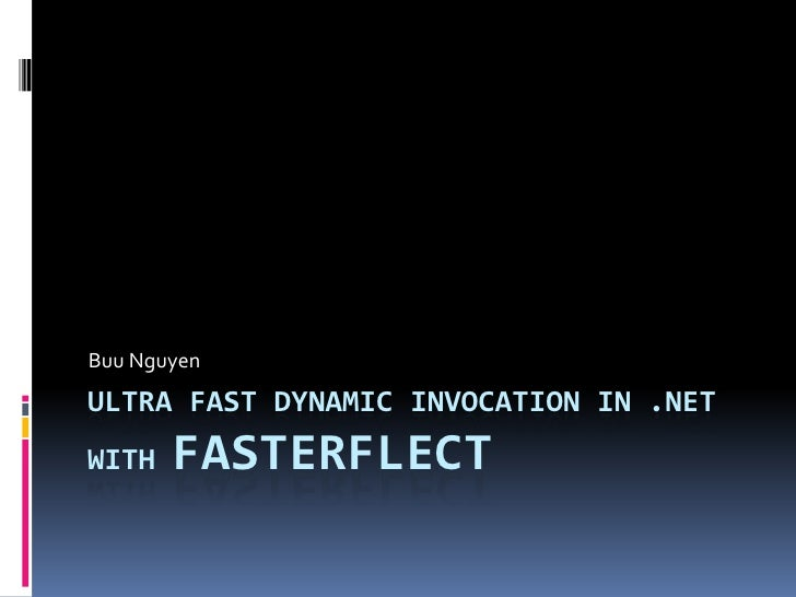 Ultra Fast Dynamic Invocation in .NET with Fasterflect<br />Buu Nguyen<br />