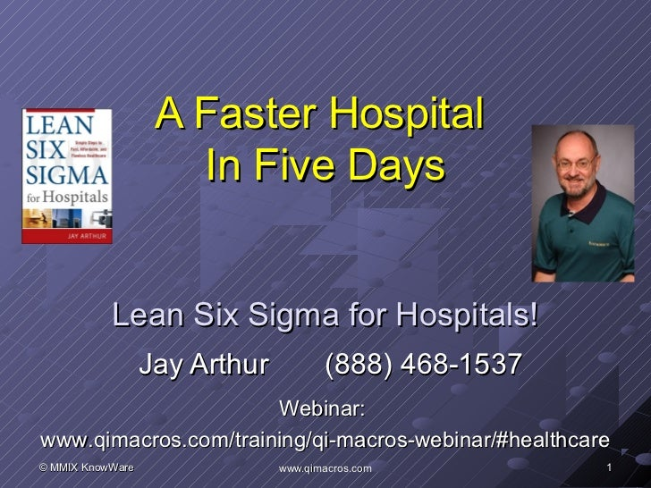 A Faster Hospital                     In Five Days           Lean Six Sigma for Hospitals!                  Jay Arthur    ...