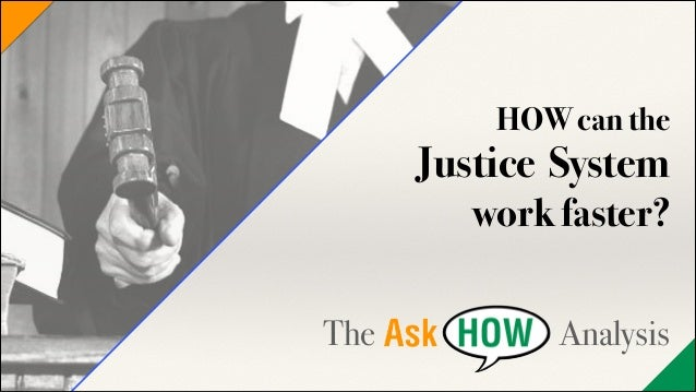HOW can the  Justice System work faster? !  !  The  Analysis