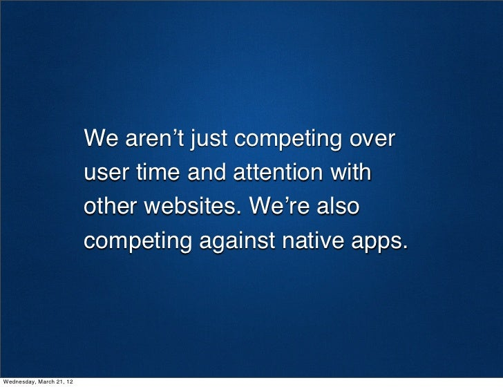 We aren't just competing over                          user time and attention with                          other website...