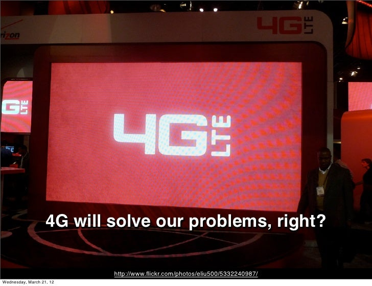 4G will solve our problems, right?                           http://www.flickr.com/photos/eliu500/5332240987/Wednesday, Mar...