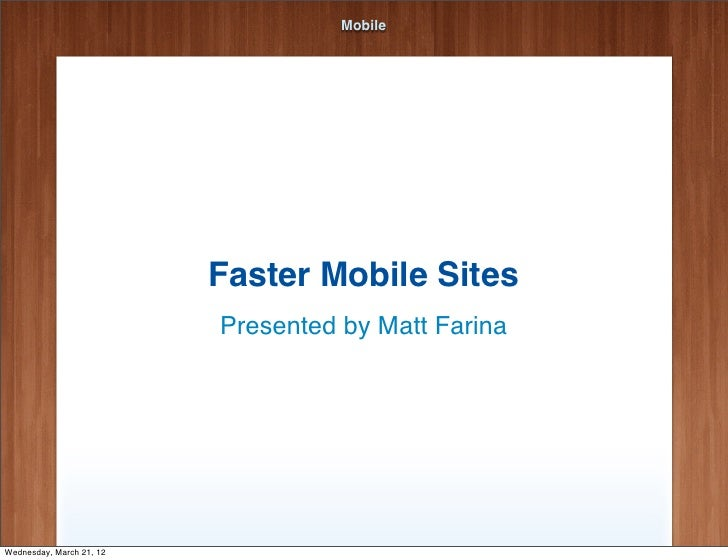 Mobile                          Faster Mobile Sites                          Presented by Matt FarinaWednesday, March 21, 12