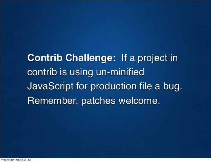 Contrib Challenge: If a project in                    contrib is using un-minified                    JavaScript for produc...
