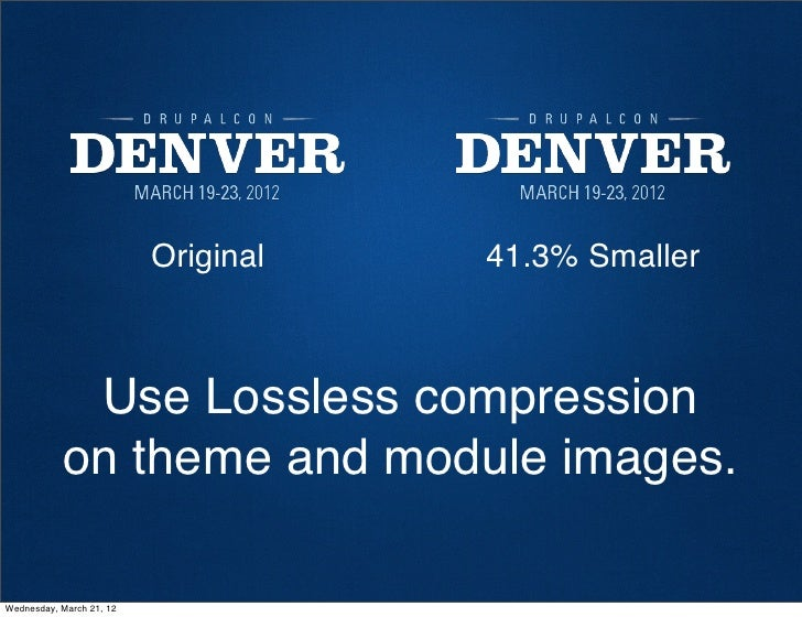 Original   41.3% Smaller             Use Lossless compression            on theme and module images.Wednesday, March 21, 12
