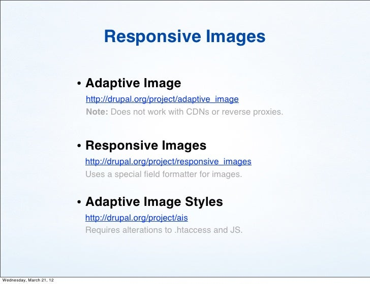 Responsive Images                          • Adaptive Image                           http://drupal.org/project/adaptive_i...