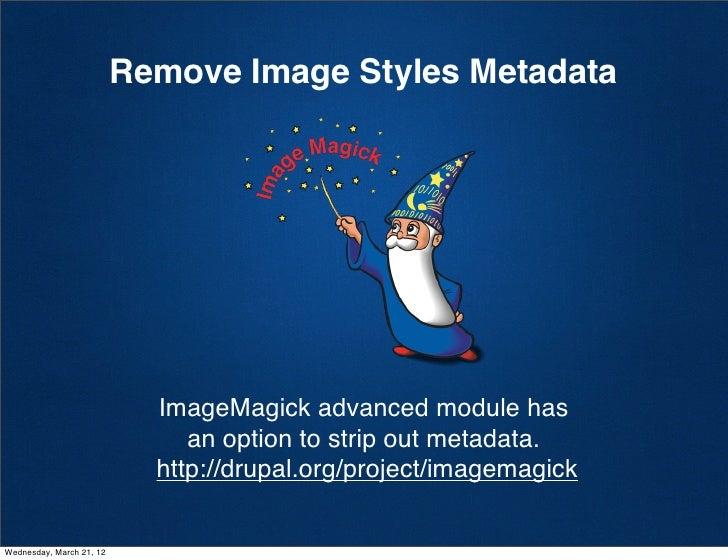 Remove Image Styles Metadata                            ImageMagick advanced module has                               an o...