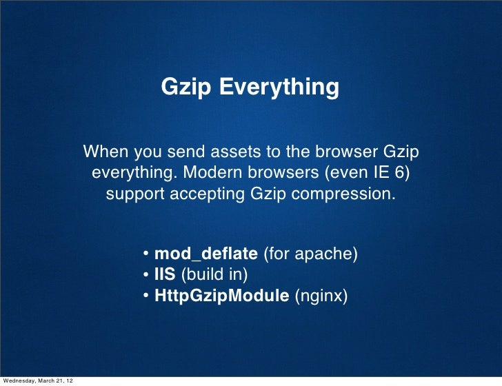 Gzip Everything                          When you send assets to the browser Gzip                           everything. Mo...