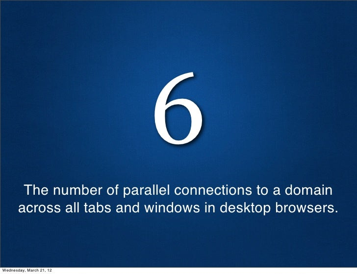 6        The number of parallel connections to a domain       across all tabs and windows in desktop browsers.Wednesday, M...