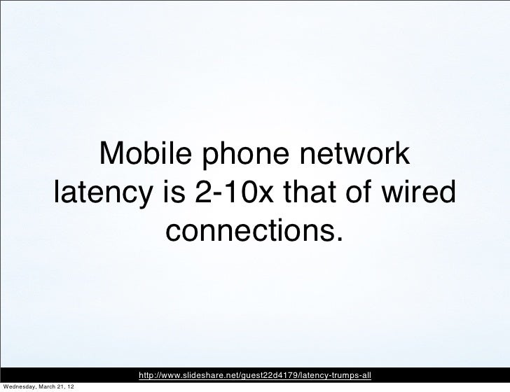 Mobile phone network                latency is 2-10x that of wired                        connections.                    ...