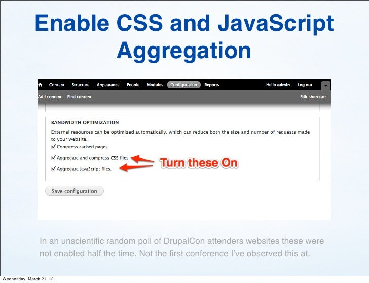 Enable CSS and JavaScript                     Aggregation                In an unscientific random poll of DrupalCon attend...