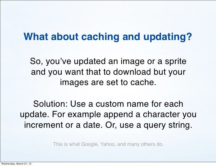 What about caching and updating?                     So, you've updated an image or a sprite                     and you w...