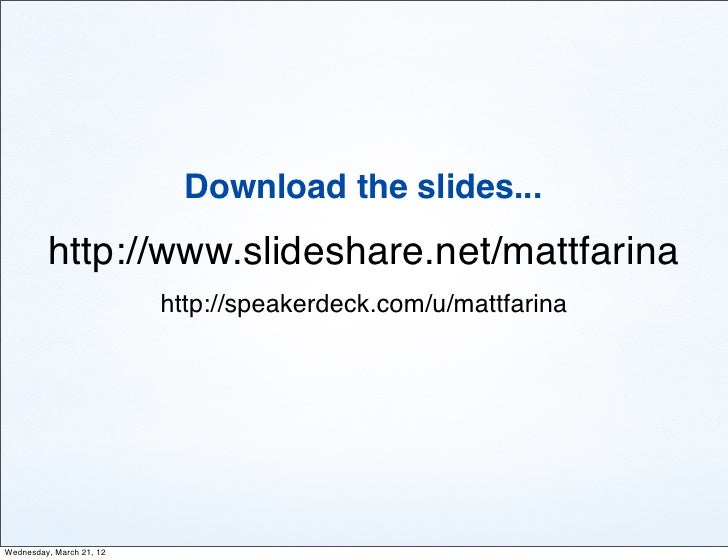 Download the slides...         http://www.slideshare.net/mattfarina                          http://speakerdeck.com/u/matt...