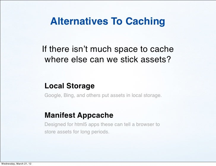 Alternatives To Caching                          If there isn't much space to cache                           where else c...