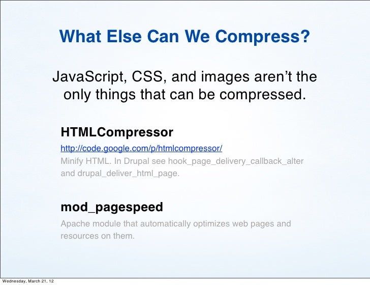 What Else Can We Compress?                      JavaScript, CSS, and images aren't the                       only things t...