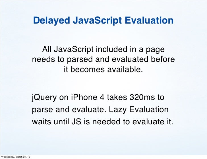 Delayed JavaScript Evaluation                            All JavaScript included in a page                          needs ...
