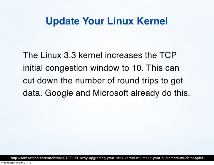 Update Your Linux Kernel                The Linux 3.3 kernel increases the TCP                initial congestion window to...