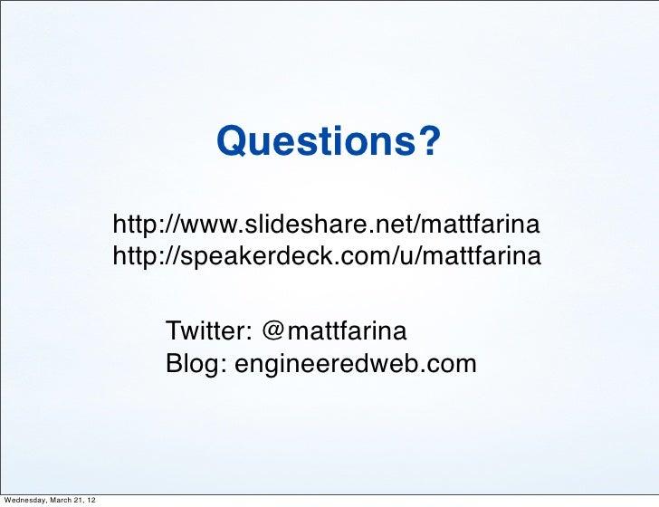 Questions?                          http://www.slideshare.net/mattfarina                          http://speakerdeck.com/u...