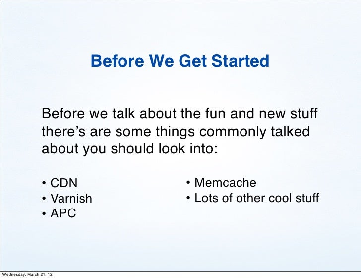 Before We Get Started                 Before we talk about the fun and new stuff                 there's are some things c...