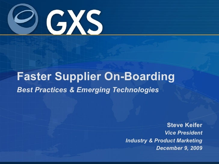 Faster Supplier On-Boarding Best Practices & Emerging Technologies Steve Keifer Vice President Industry & Product Marketin...