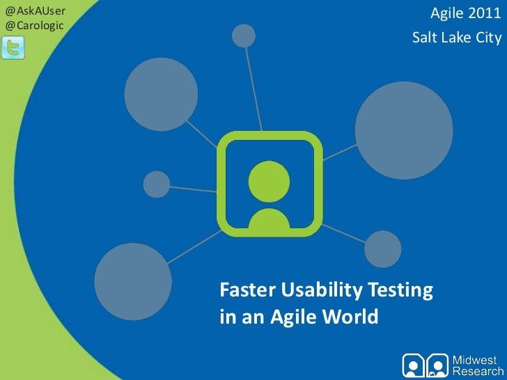 Agile 2011<br />Salt Lake City<br />@AskAUser<br />@Carologic<br />Faster Usability Testing in an Agile World<br />