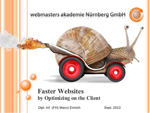 Faster Websites by Optimizing on the Client Dipl.-Inf. (FH) Marco Emrich Sept. 2013