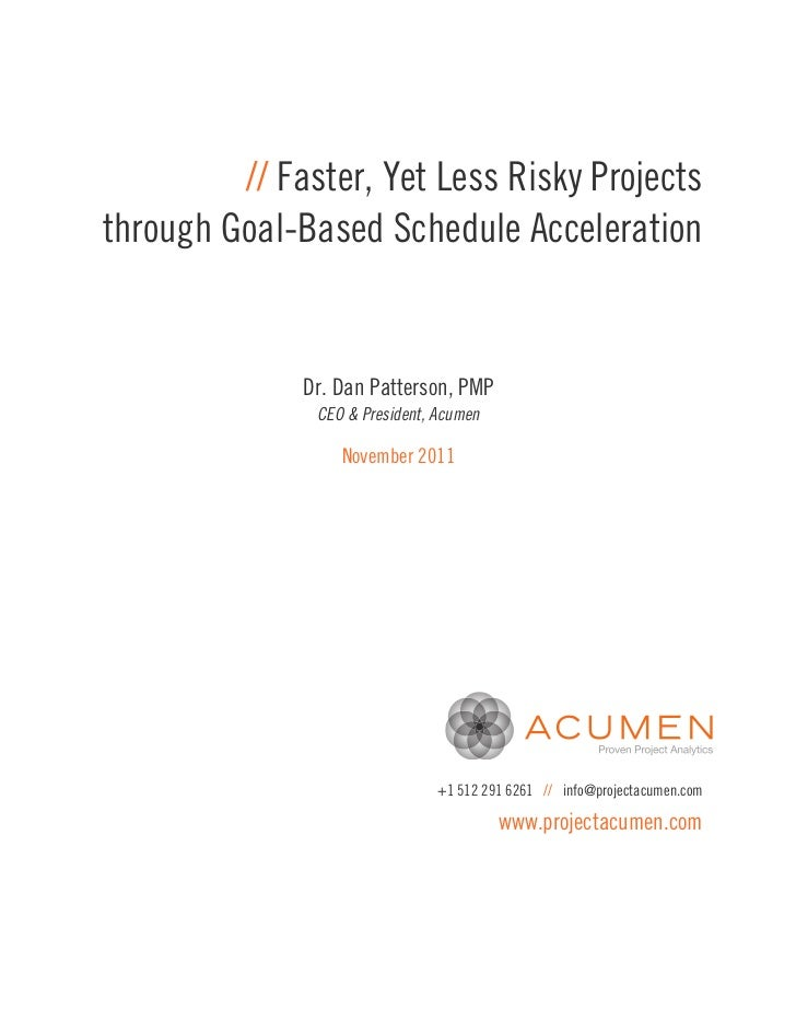 // Faster, Yet Less Risky Projectsthrough Goal-Based Schedule Acceleration              Dr. Dan Patterson, PMP            ...