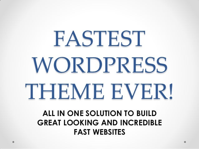 FASTESTWORDPRESSTHEME EVER! ALL IN ONE SOLUTION TO BUILDGREAT LOOKING AND INCREDIBLE         FAST WEBSITES
