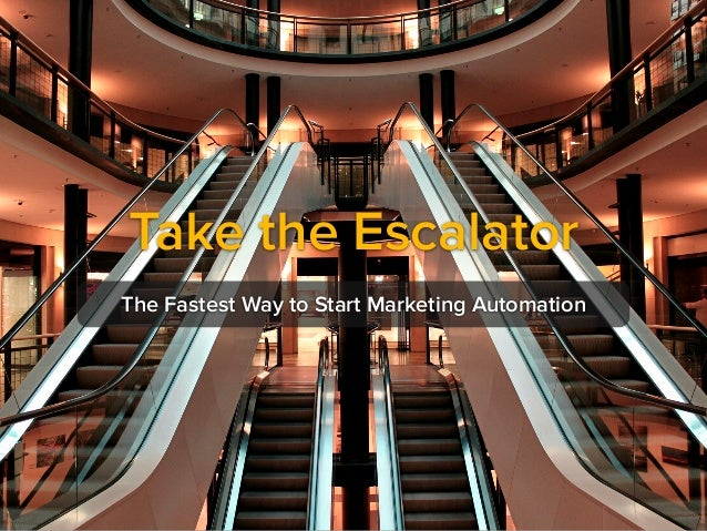 Take the Escalator The Fastest Way to Start Marketing Automation