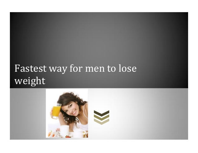 fastest way to lose weight for men