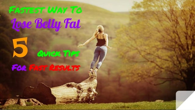Fastest Way To Lose Belly Fat 5 Quick Tips For Fast Results