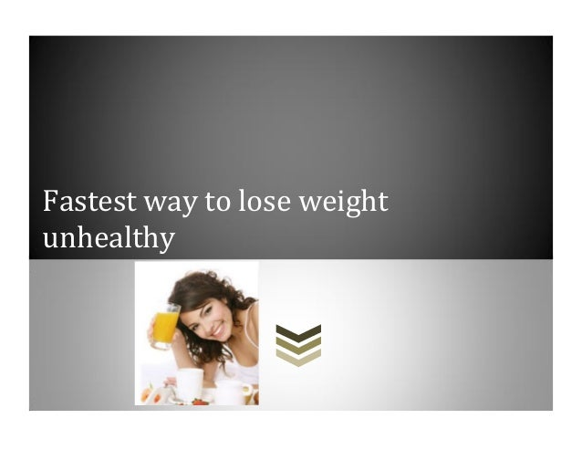 Fastest way to lose weightunhealthy