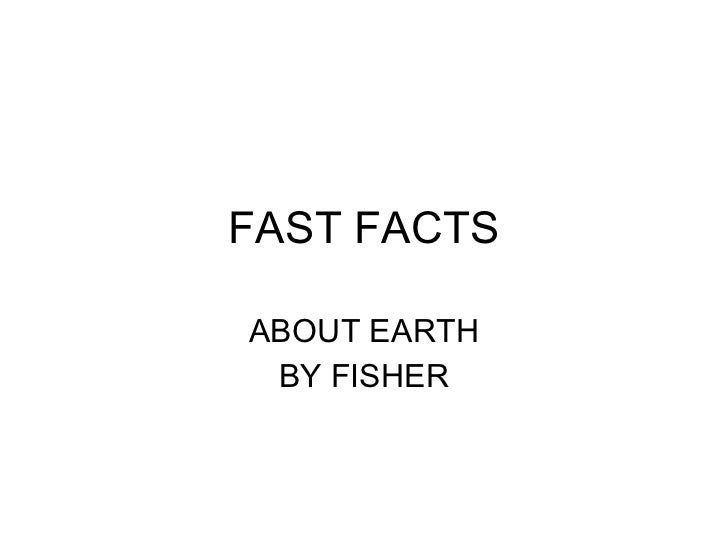 FAST FACTS ABOUT EARTH BY FISHER