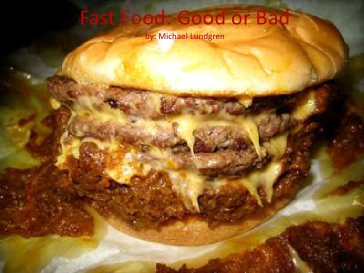 Fast Food: Good or Badby: Michael Lundgren<br />