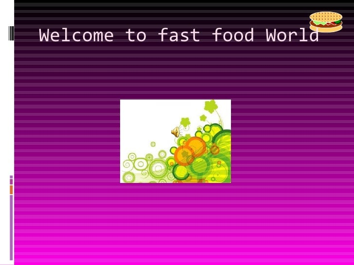 Welcome to fast food World