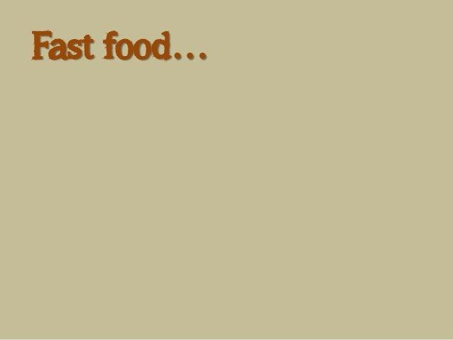 Fast food…