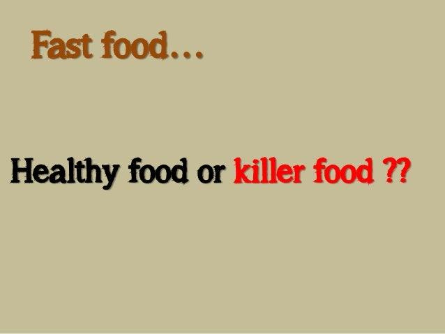 Fast food… Healthy food or killer food ??