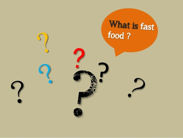 WHY FAST FOOD ??