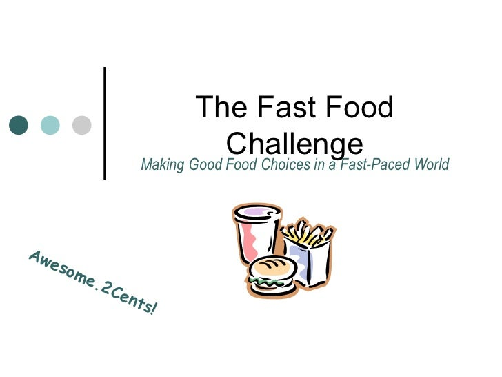 The Fast Food                             Challenge                  Making Good Food Choices in a Fast-Paced WorldAw   es...