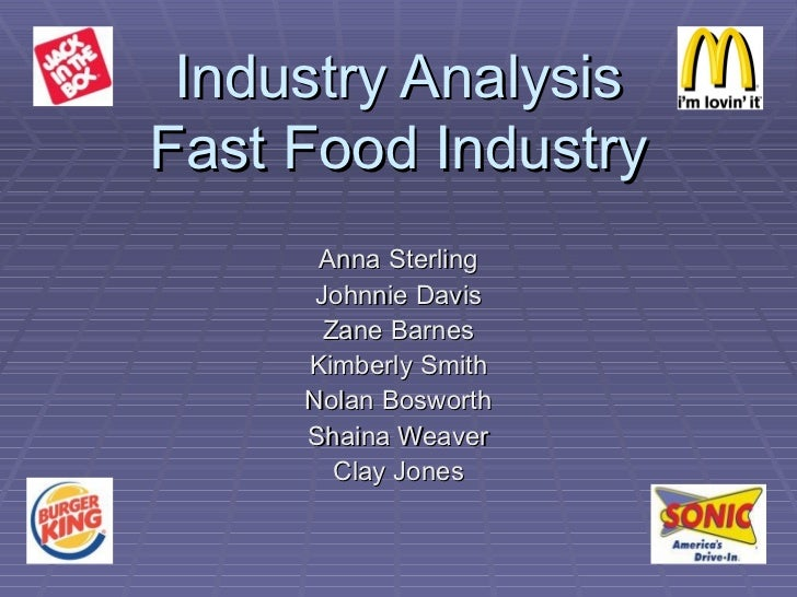 Industry Analysis Fast Food Industry Anna Sterling Johnnie Davis Zane Barnes Kimberly Smith Nolan Bosworth Shaina Weaver C...