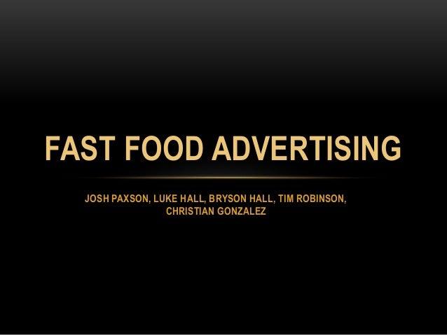 FAST FOOD ADVERTISING  JOSH PAXSON, LUKE HALL, BRYSON HALL, TIM ROBINSON,  CHRISTIAN GONZALEZ