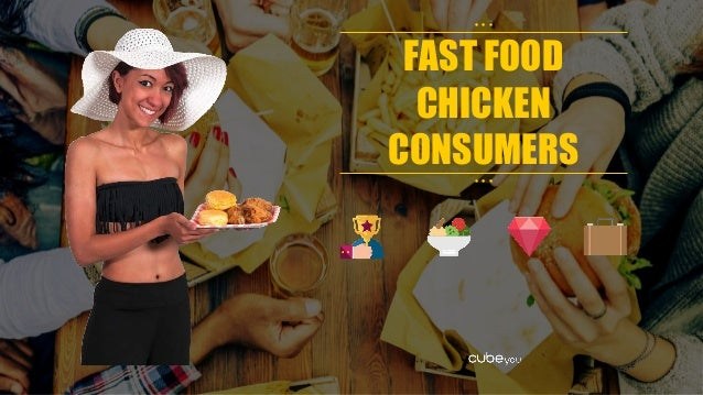 FAST FOOD CHICKEN CONSUMERS • • • • • •