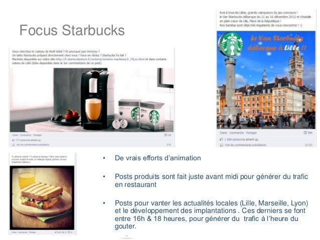 Focus Starbucks           •   De vrais efforts d'animation           •   Posts produits sont fait juste avant midi pour gé...