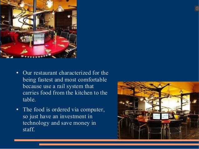● Our restaurant characterized for the being fastest and most comfortable because use a rail system that carries food from...