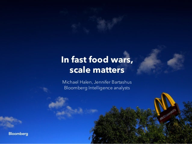 In fast food wars, scale matters Michael Halen, Jennifer Bartashus Bloomberg Intelligence analysts