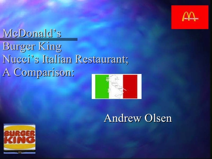 McDonald's  Burger King  Nucci's Italian Restaurant; A Comparison: Andrew Olsen