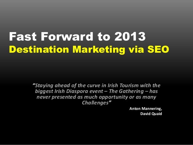 """Fast Forward to 2013Destination Marketing via SEO    """"Staying ahead of the curve in Irish Tourism with the     biggest Iri..."""