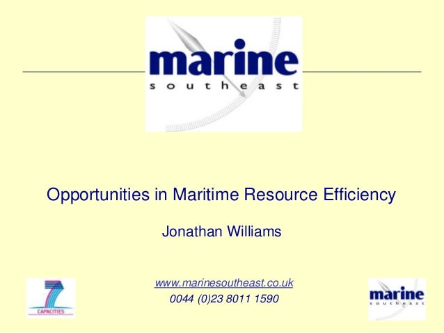 Opportunities in Maritime Resource Efficiency              Jonathan Williams             www.marinesoutheast.co.uk        ...